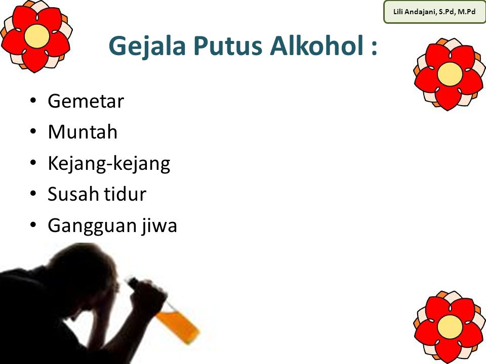 Gejala Putus Alkohol : Gemetar Muntah Kejang-kejang Susah tidur