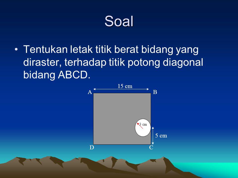 Soal Tentukan letak titik berat bidang yang diraster, terhadap titik potong diagonal bidang ABCD. 15 cm.