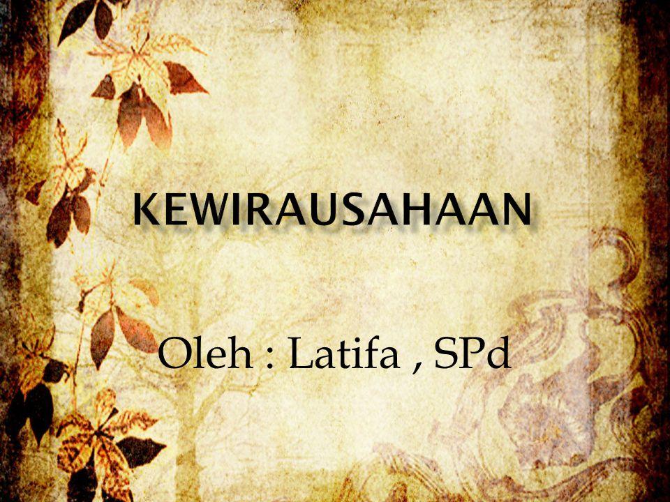 kewirausahaan Oleh : Latifa , SPd