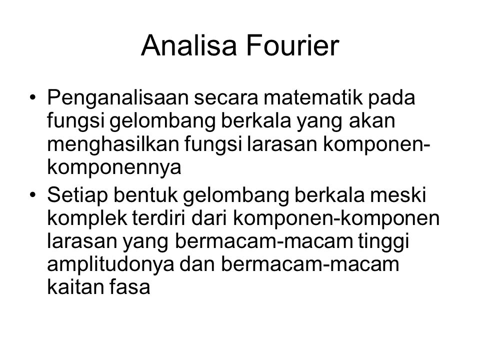 Analisa Fourier Penganalisaan secara matematik pada fungsi gelombang berkala yang akan menghasilkan fungsi larasan komponen-komponennya.