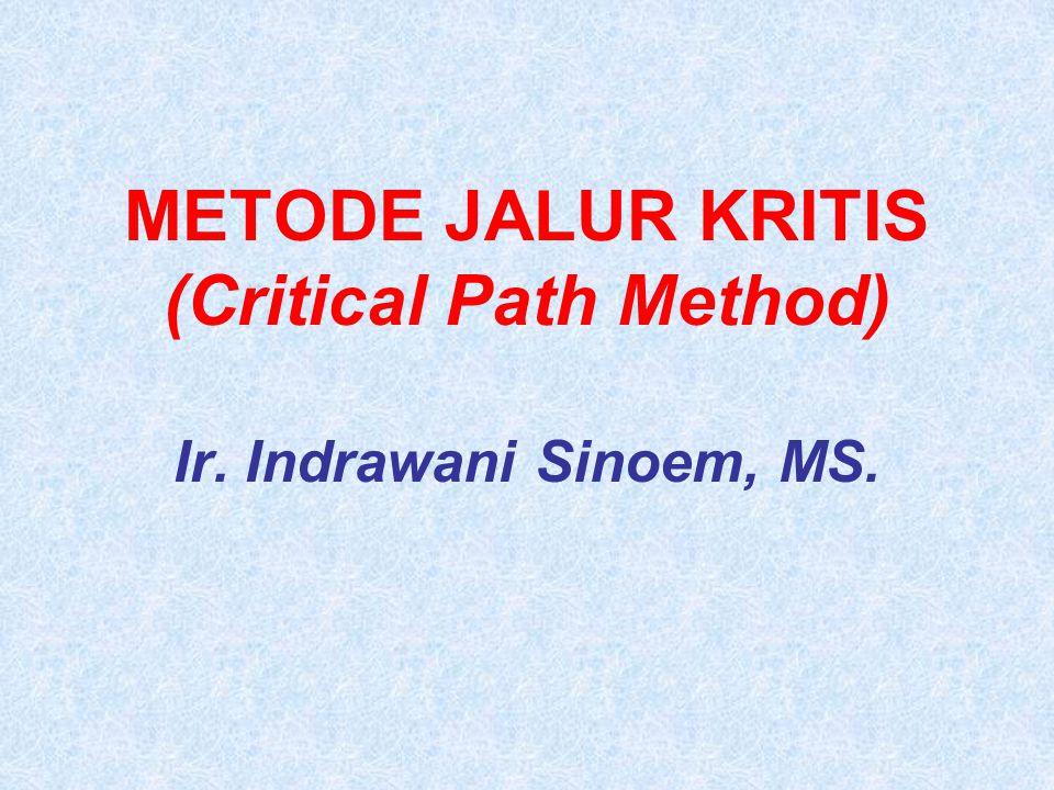 METODE JALUR KRITIS (Critical Path Method) Ir. Indrawani Sinoem, MS.