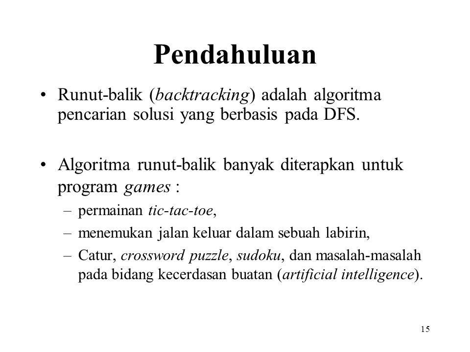 Pendahuluan Runut-balik (backtracking) adalah algoritma pencarian solusi yang berbasis pada DFS.