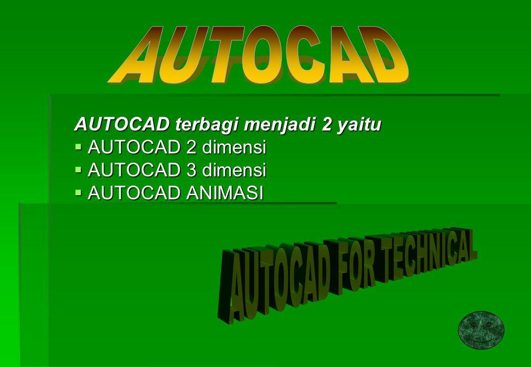 AUTOCAD AUTOCAD FOR TECHNICAL AUTOCAD terbagi menjadi 2 yaitu