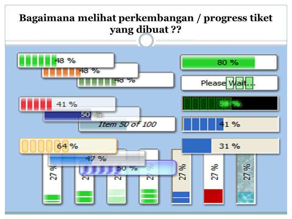Bagaimana melihat perkembangan / progress tiket yang dibuat