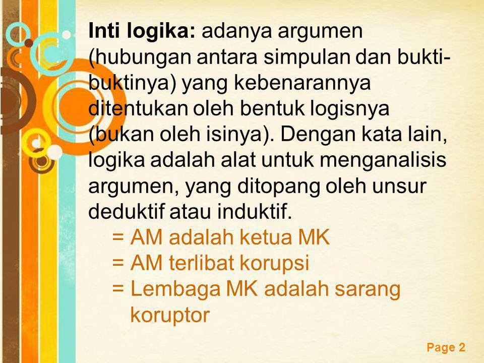 Inti logika: adanya argumen (hubungan antara simpulan dan bukti-buktinya) yang kebenarannya ditentukan oleh bentuk logisnya (bukan oleh isinya).