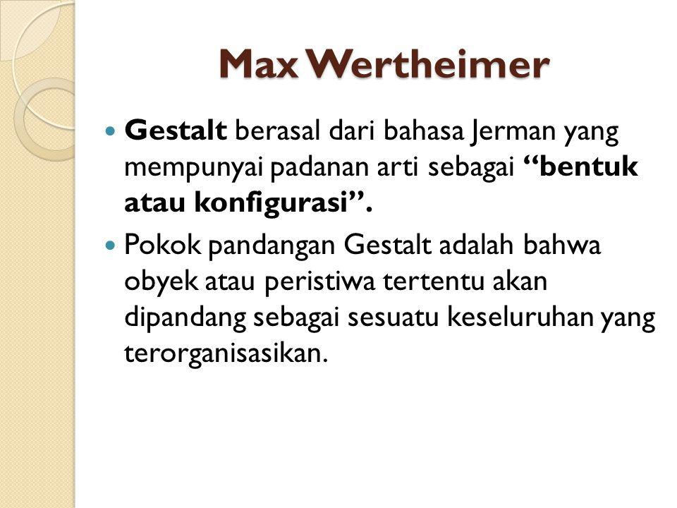 Max Wertheimer Gestalt berasal dari bahasa Jerman yang mempunyai padanan arti sebagai bentuk atau konfigurasi .