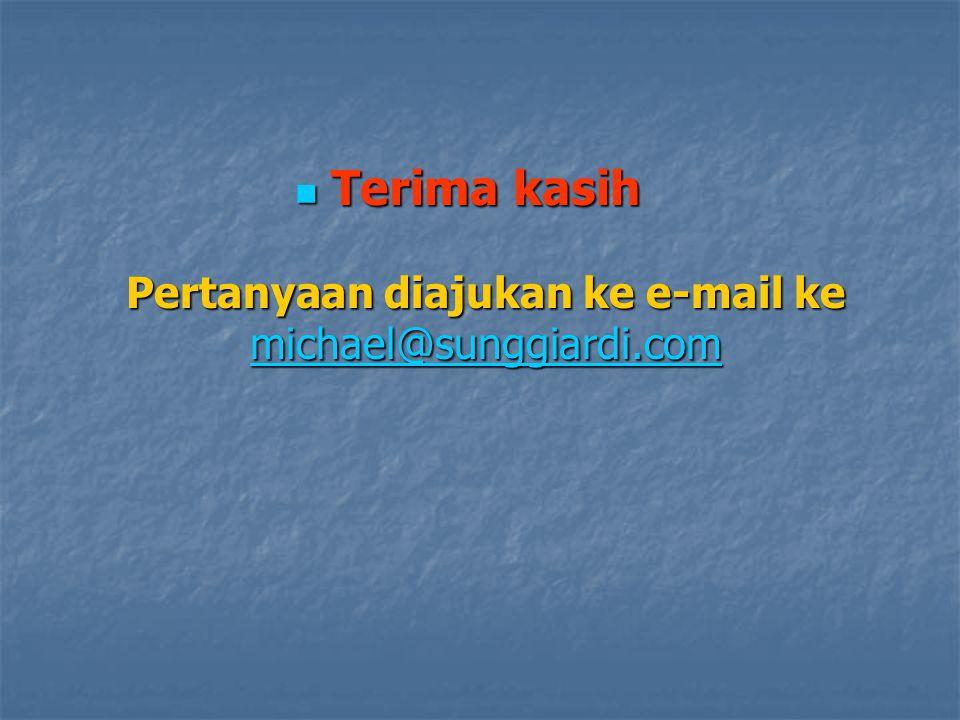 Terima kasih Pertanyaan diajukan ke e-mail ke michael@sunggiardi.com