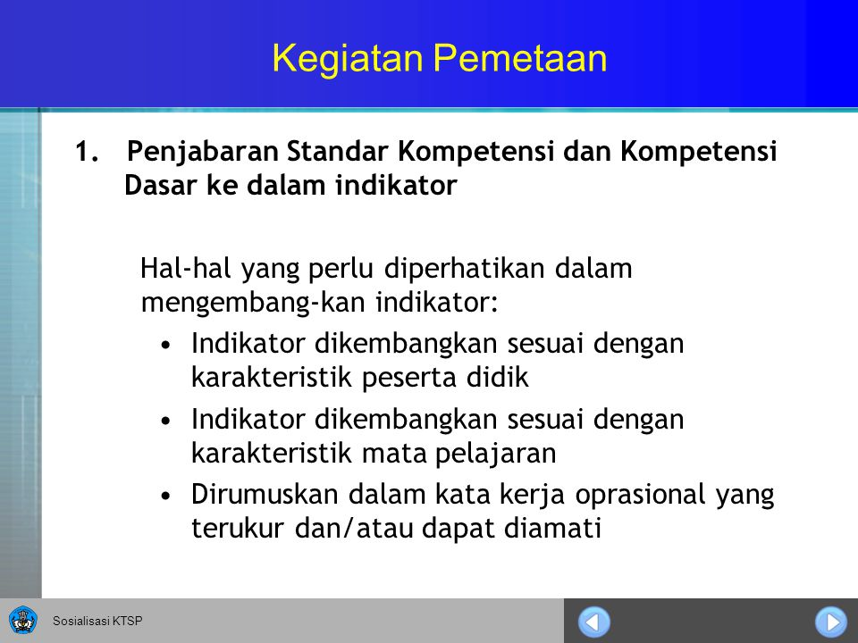 Kegiatan Pemetaan 1. Penjabaran Standar Kompetensi dan Kompetensi Dasar ke dalam indikator.