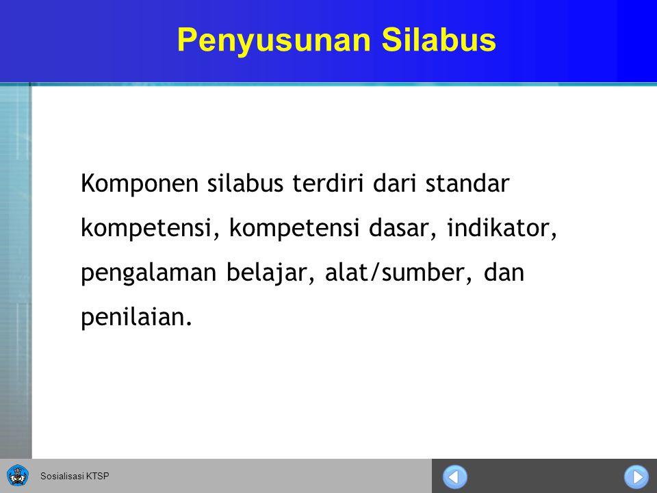 Penyusunan Silabus Komponen silabus terdiri dari standar kompetensi, kompetensi dasar, indikator, pengalaman belajar, alat/sumber, dan penilaian.