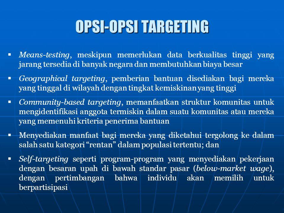 OPSI-OPSI TARGETING Means-testing, meskipun memerlukan data berkualitas tinggi yang jarang tersedia di banyak negara dan membutuhkan biaya besar.