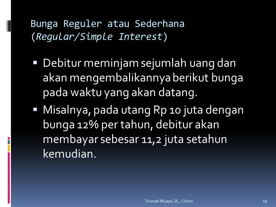 Bunga Reguler atau Sederhana (Regular/Simple Interest)