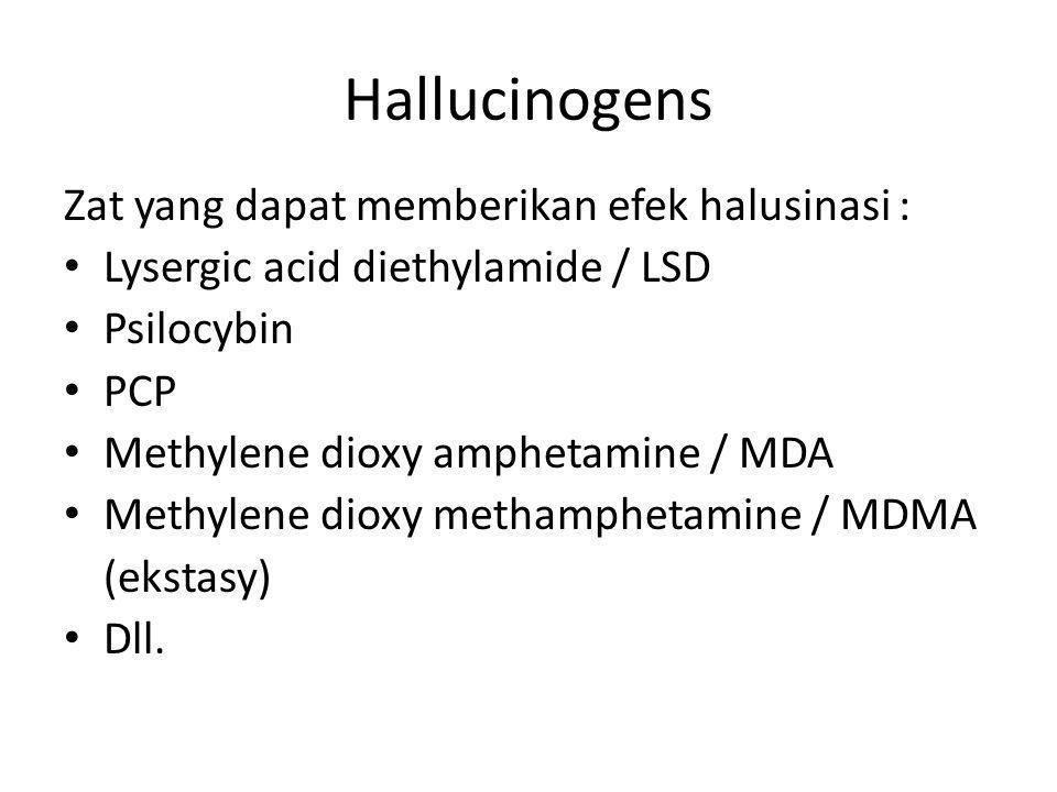 Hallucinogens Zat yang dapat memberikan efek halusinasi :
