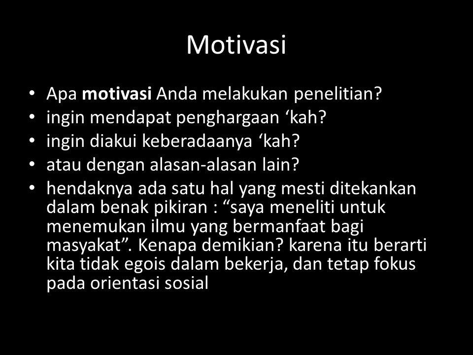 Motivasi Apa motivasi Anda melakukan penelitian