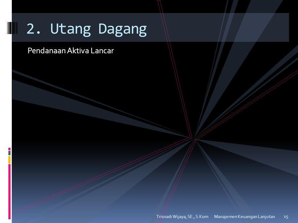 2. Utang Dagang Pendanaan Aktiva Lancar Trisnadi Wijaya, SE., S.Kom