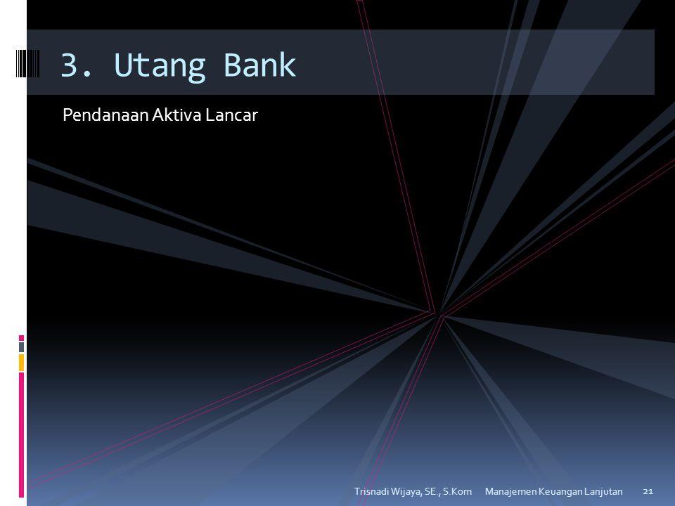 3. Utang Bank Pendanaan Aktiva Lancar Trisnadi Wijaya, SE., S.Kom