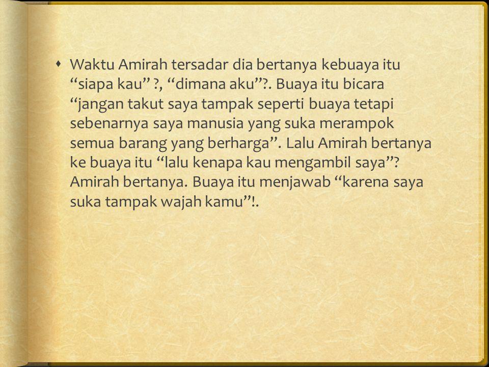 Waktu Amirah tersadar dia bertanya kebuaya itu siapa kau