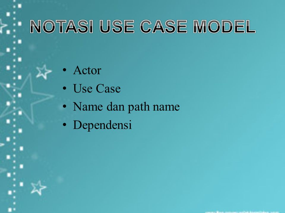 NOTASI USE CASE MODEL Actor Use Case Name dan path name Dependensi