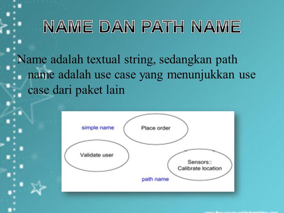 NAME DAN PATH NAME Name adalah textual string, sedangkan path name adalah use case yang menunjukkan use case dari paket lain.