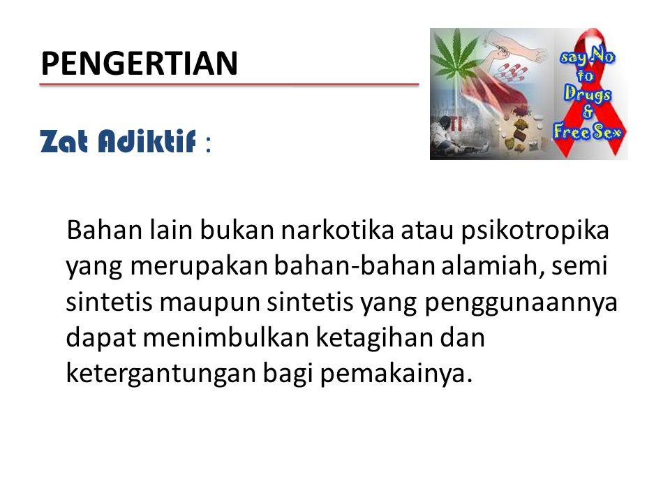 PENGERTIAN Zat Adiktif :
