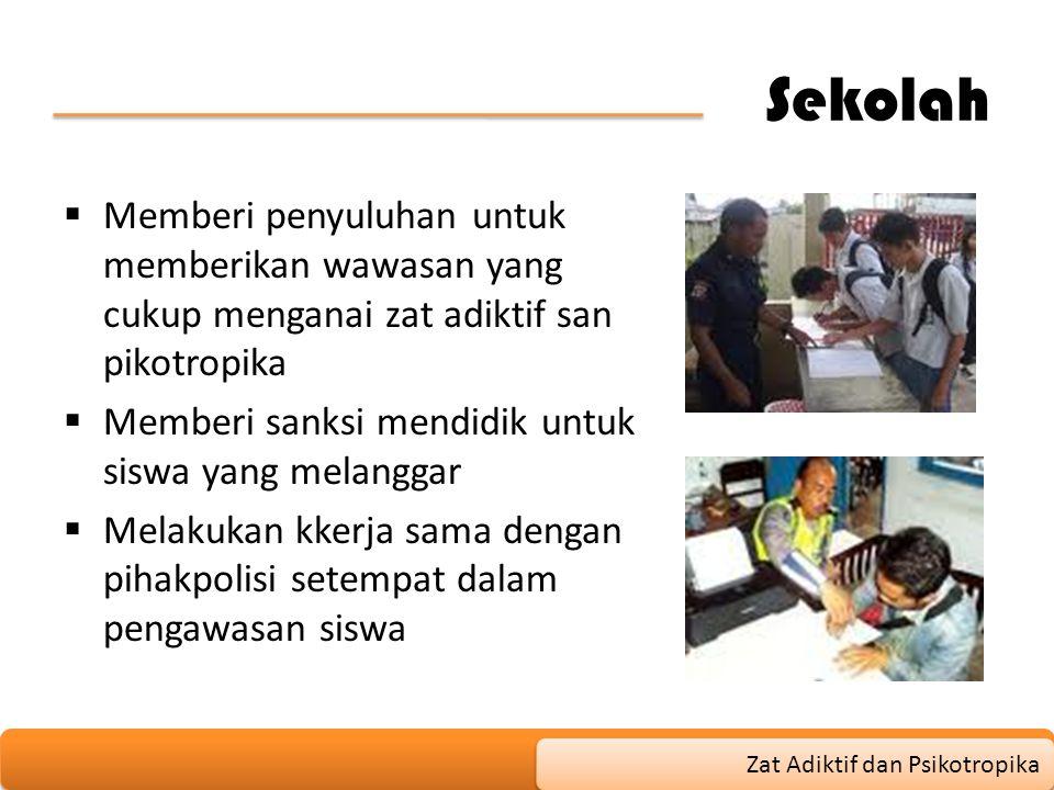 Sekolah Memberi penyuluhan untuk memberikan wawasan yang cukup menganai zat adiktif san pikotropika.