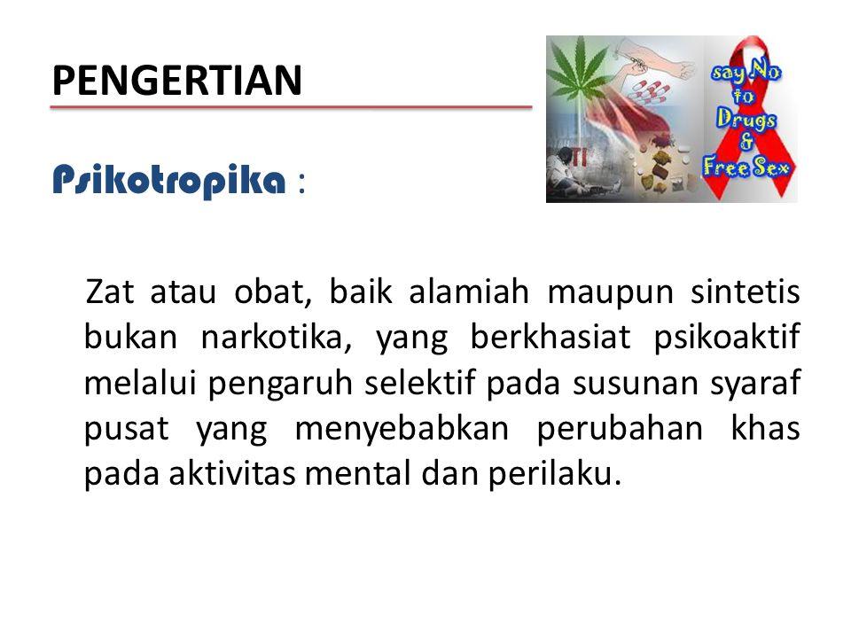 PENGERTIAN Psikotropika :