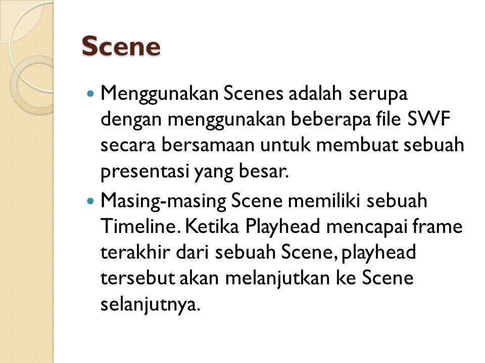 Scene Menggunakan Scenes adalah serupa dengan menggunakan beberapa file SWF secara bersamaan untuk membuat sebuah presentasi yang besar.