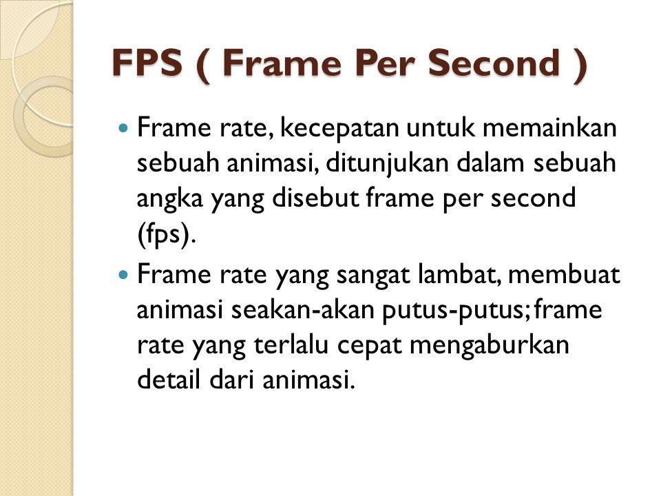 FPS ( Frame Per Second ) Frame rate, kecepatan untuk memainkan sebuah animasi, ditunjukan dalam sebuah angka yang disebut frame per second (fps).