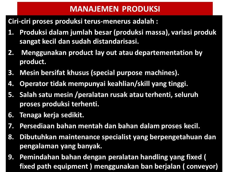 MANAJEMEN PRODUKSI Ciri-ciri proses produksi terus-menerus adalah :