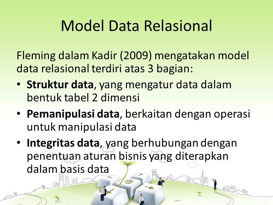 Model Data Relasional Fleming dalam Kadir (2009) mengatakan model data relasional terdiri atas 3 bagian: