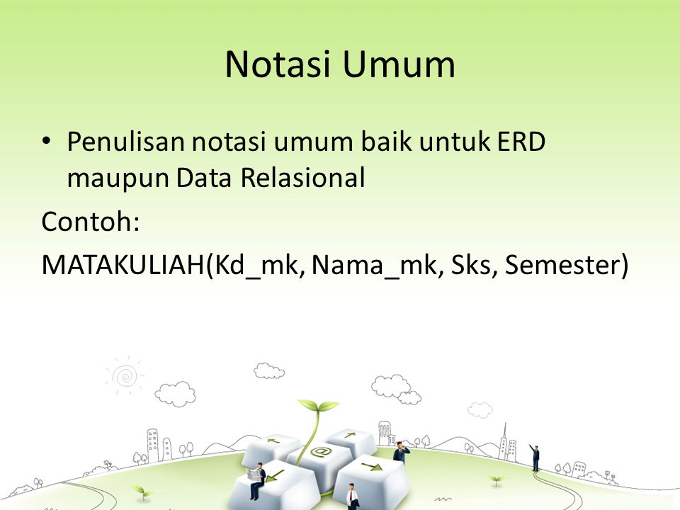 Notasi Umum Penulisan notasi umum baik untuk ERD maupun Data Relasional.
