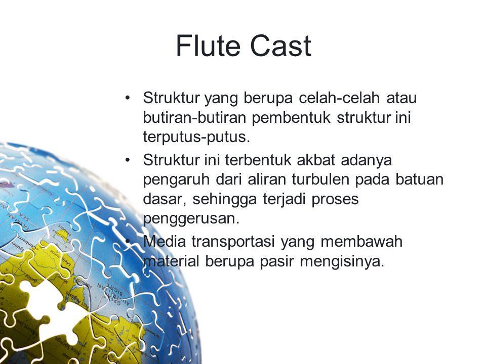 Flute Cast Struktur yang berupa celah-celah atau butiran-butiran pembentuk struktur ini terputus-putus.