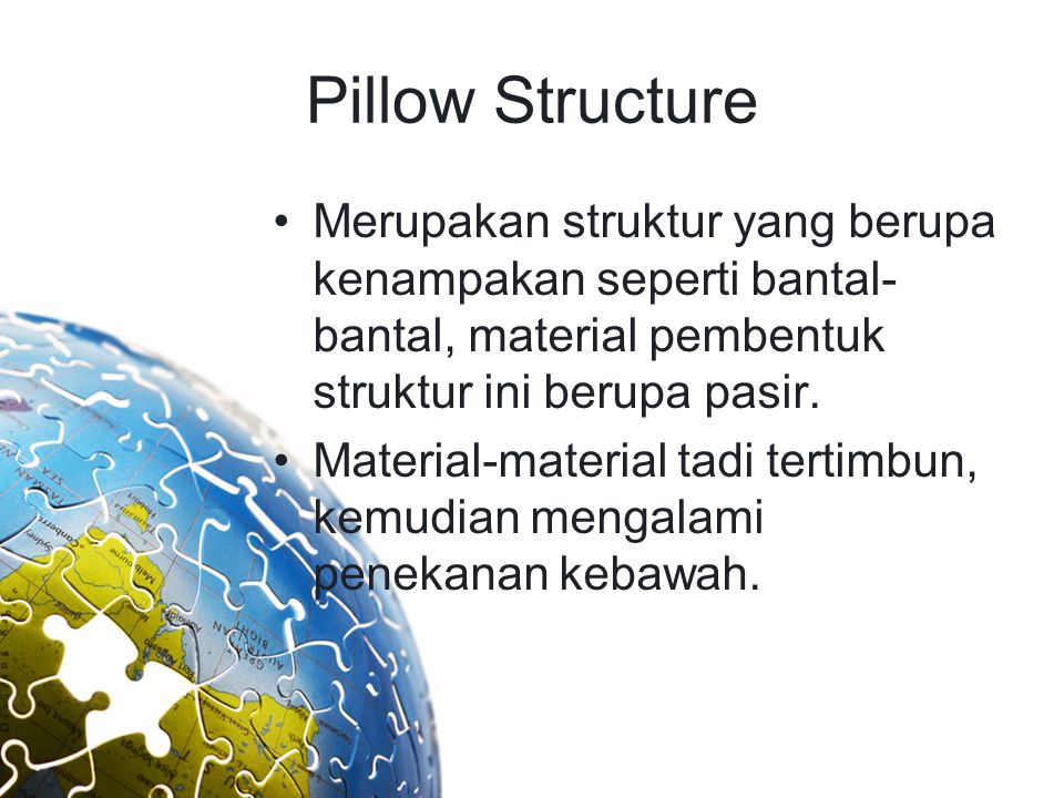 Pillow Structure Merupakan struktur yang berupa kenampakan seperti bantal-bantal, material pembentuk struktur ini berupa pasir.