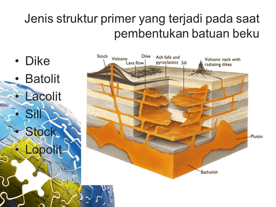 Jenis struktur primer yang terjadi pada saat pembentukan batuan beku