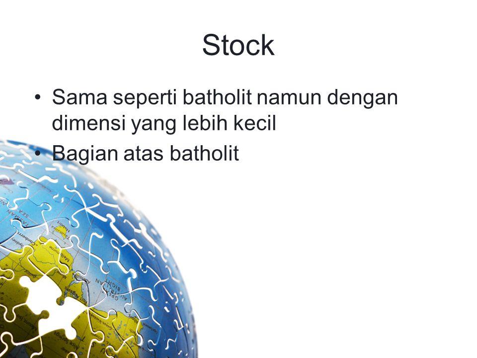Stock Sama seperti batholit namun dengan dimensi yang lebih kecil