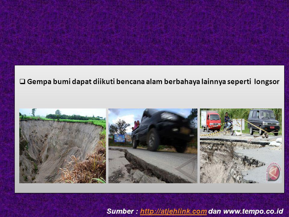 Gempa bumi dapat diikuti bencana alam berbahaya lainnya seperti longsor