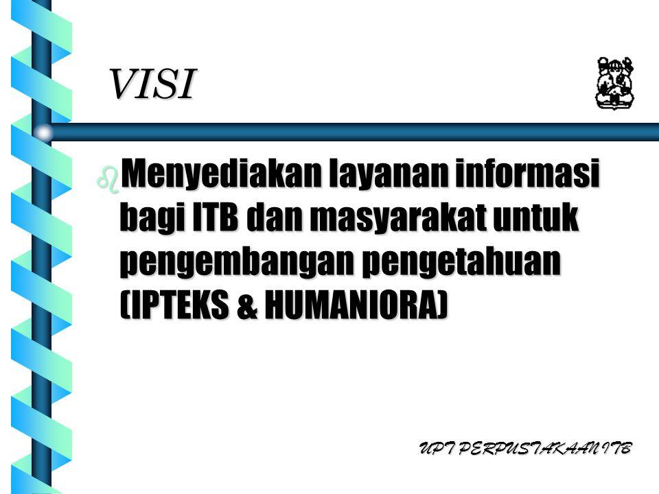 VISI Menyediakan layanan informasi bagi ITB dan masyarakat untuk pengembangan pengetahuan (IPTEKS & HUMANIORA)
