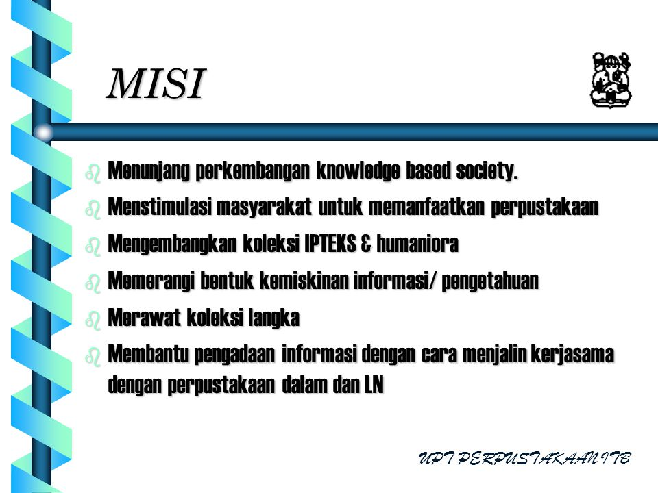 MISI Menunjang perkembangan knowledge based society.