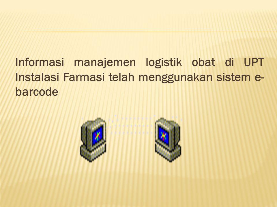 Informasi manajemen logistik obat di UPT Instalasi Farmasi telah menggunakan sistem e-barcode