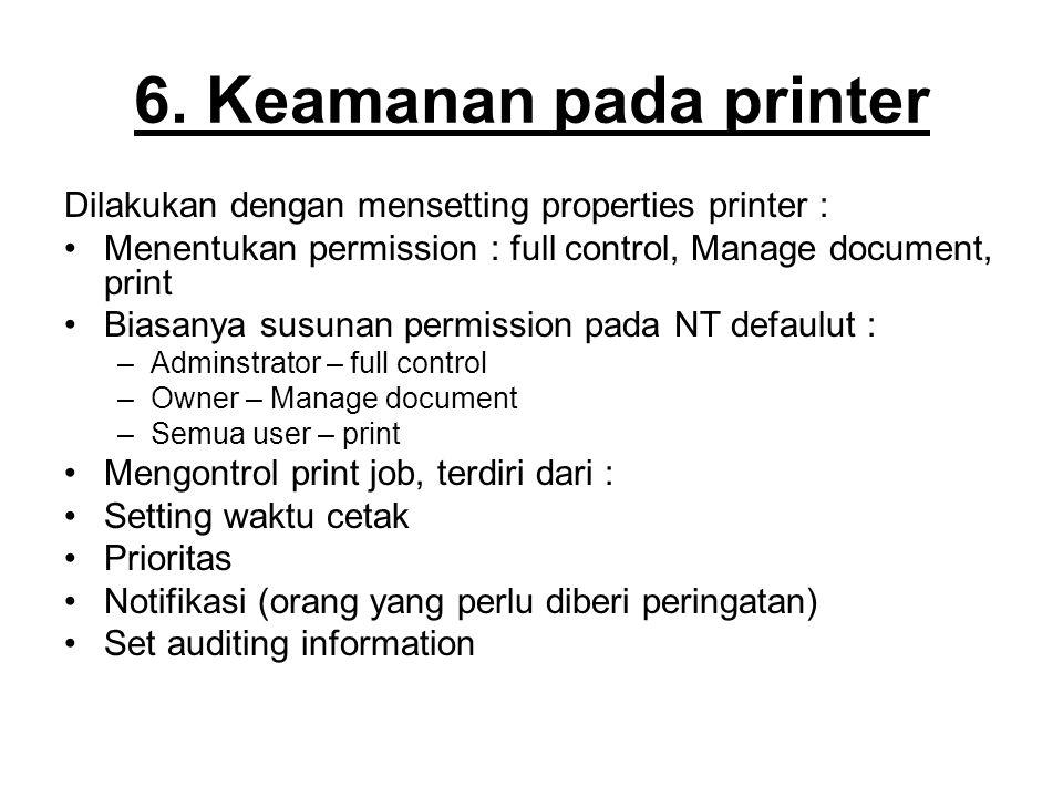 6. Keamanan pada printer Dilakukan dengan mensetting properties printer : Menentukan permission : full control, Manage document, print.