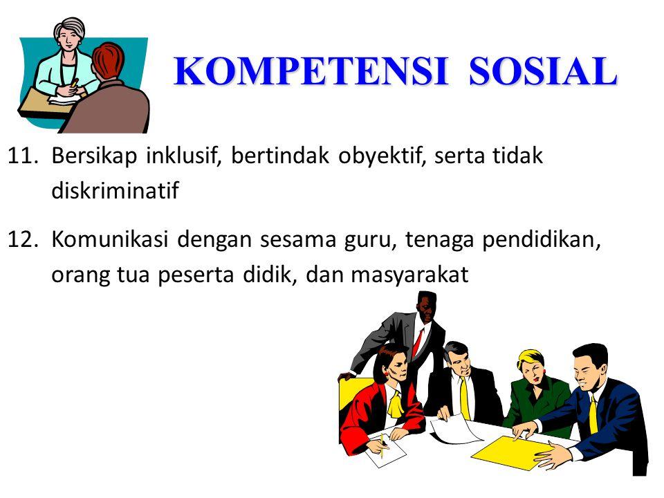 KOMPETENSI SOSIAL Bersikap inklusif, bertindak obyektif, serta tidak diskriminatif.