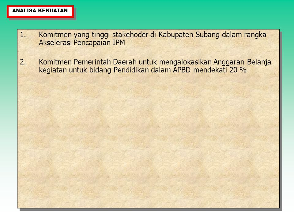ANALISA KEKUATAN Komitmen yang tinggi stakehoder di Kabupaten Subang dalam rangka Akselerasi Pencapaian IPM.