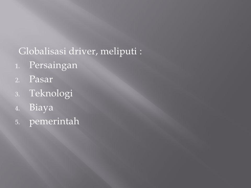Globalisasi driver, meliputi :