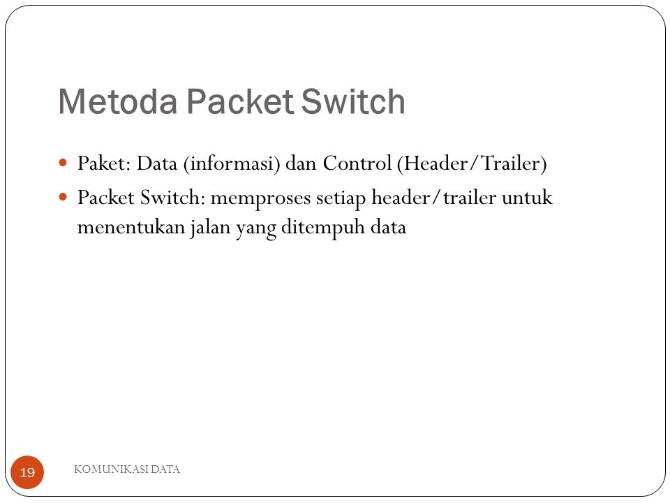Metoda Packet Switch Paket: Data (informasi) dan Control (Header/Trailer)