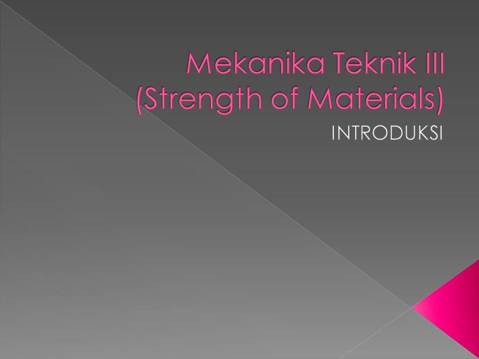 Mekanika Teknik III (Strength of Materials)