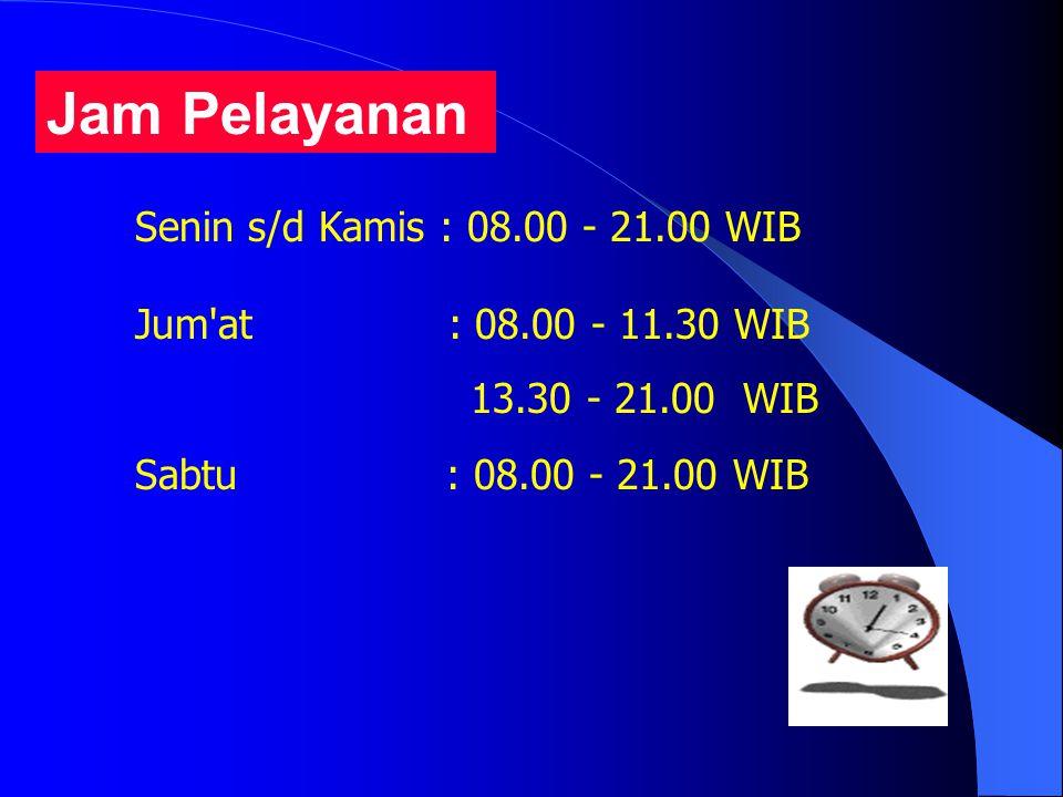 Jam Pelayanan Senin s/d Kamis : 08.00 - 21.00 WIB