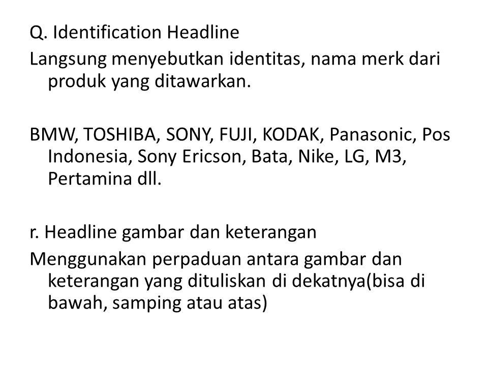 Q. Identification Headline Langsung menyebutkan identitas, nama merk dari produk yang ditawarkan.