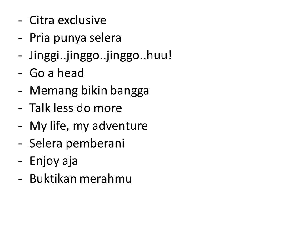 Citra exclusive Pria punya selera. Jinggi..jinggo..jinggo..huu! Go a head. Memang bikin bangga. Talk less do more.