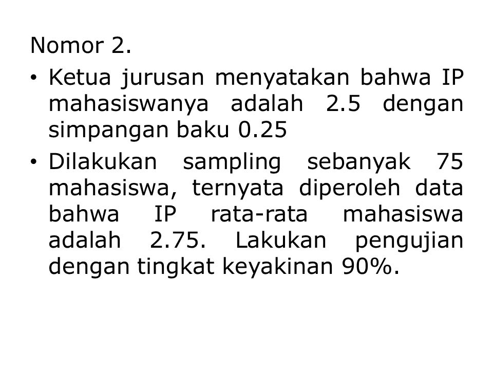 Nomor 2. Ketua jurusan menyatakan bahwa IP mahasiswanya adalah 2.5 dengan simpangan baku 0.25.