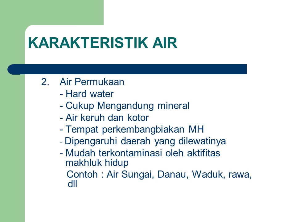KARAKTERISTIK AIR 2. Air Permukaan - Hard water