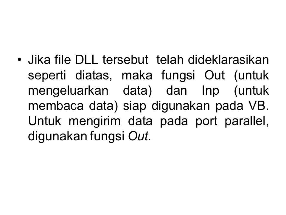 Jika file DLL tersebut telah dideklarasikan seperti diatas, maka fungsi Out (untuk mengeluarkan data) dan Inp (untuk membaca data) siap digunakan pada VB.